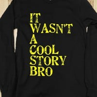 It Wasn't A Cool Story Bro