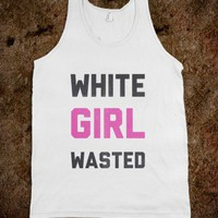 White Girl Wasted - Party Shirts all year Round