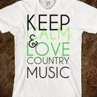 Keep Calm and Love Country Music - Crazed