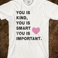 You Is Kind (The Help Shirt)