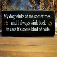 My Dog Winks at Me Painted Wood Wall Sign Primitive Funny