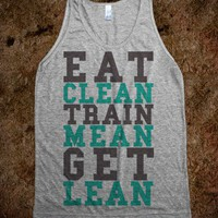 Eat Clean Train Mean Get Lean - Working Out