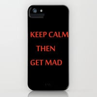 KEEP CALM THEN GET MAD iPhone Case by catspaws | Society6
