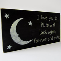 Hand Painted Wooden Black Primitive Sign, &quot;I love you to Pluto and back again, forever and ever.&quot;