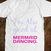 Pitch Perfect - Mermaid Dancing - Movie Quote Shirts