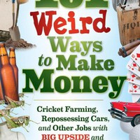 101 Weird Ways to Make Money: Cricket Farming, Repossessing Cars, and Other Jobs With Big Upside and Not Much Competition Paperback – July 26, 2011