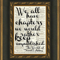 Downton Abbey Quote, We All Have Chapters We&#x27;d Rather Keep Unpublished Wall Decor, Art Print, Wall Art, Digital Collage