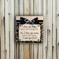 "Mom/Daughter Love You More, Saw You First - 5x5"" Plaque - Wall or Tabletop Decor"