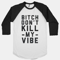 Bitch Don&#x27;t Kill My Vibe