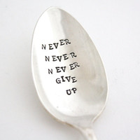 Coffee spoon, Never Never Never Give Up. Inspirational quote hand stamped silverware MADE TO ORDER. Unique gift ideas under 25