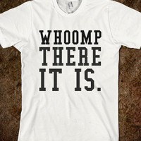 WHOOMP THERE IT IS - teeshirttime