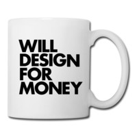 """WILL DESIGN FOR MONEY"" Coffee/Tea Mug"
