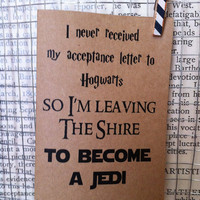 i never received my acceptance letter to hogwarts so i'm leaving the shire to become a jedi. blank card. star wars.lord of the rings.