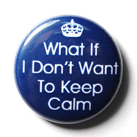 Don&#x27;t Keep Calm Funny Blue Button  PIN or MAGNET by snottub