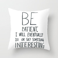 Be patient. Throw Pillow by Villaraco | Society6