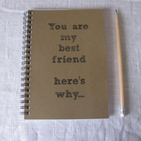 You are my best friend here&#x27;s why - 5 x 7 journal