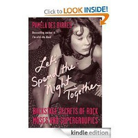 Let's Spend the Night Together: Backstage Secrets of Rock Muses and Supergroupies [Kindle Edition]