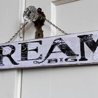 Wood Sign Hand Painted Hand Distressed Dream Big by LeMaisonBelle