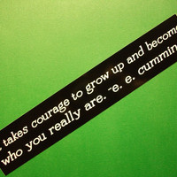 $3.00 e.e. cummings It takes courage to grow up by bookishstickers