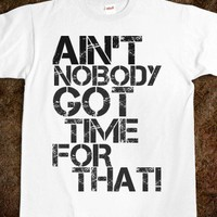 AIN'T NOBODY GOT TIME FOR THAT! - Shameless Behavior
