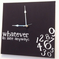 whatever, I&#x27;m late anyway clock (black)