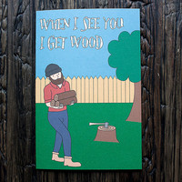I Get Wood Valentine's Card Lumberjack Man Card