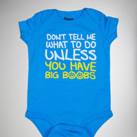 'Don't Tell Me What To Do Unless You Have Big Boobs' Infant Snapsuit