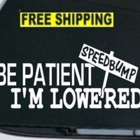 BE PATIENT I'M LOWERED Decal Speedbumps JDM Funny Car Window Vinyl Sticker (Free stickerbomb hand d