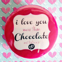 I love you more then Chocolate and that&#x27;s alot  (Wedding / Engagement)  ( 1.75&quot; Badge / Pinback Button )