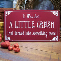 It Was Just A Little Crush Valentine Wood Sign Wall Decor