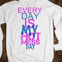 Everyday Is My Hot Mess Day Hoodie