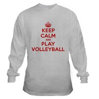 Keep Calm Play Volleyball Long Sleeve T-Shirt