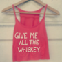 Give Me All the Whiskey Crop Top Racerback Tank by TheGypsyFox