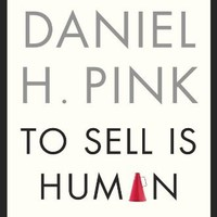 To Sell Is Human: The Surprising Truth About Moving Others by Pink, Daniel H.: Riverhead Hardcover 9781594487156 Hardcover - nodara inc