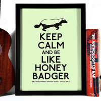 Keep Calm And Be Like Honey Badger, Art Print, 8 x 10 Inches