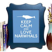Keep Calm And Love Narwhals, Art Print, 8 x 10 inches