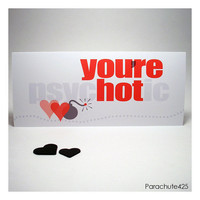 You're Hot Greeting Card, Valentine, funny, anti valentine, crazy love, hot love, humor, romance