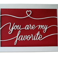 Handcut Papercut Card - You Are My Favorite - Valentine's Card - Red and White