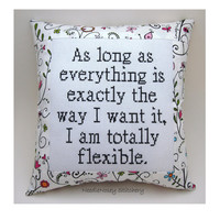Funny Cross Stitch Pillow, Black and White Pillow, Totally Flexible Quote