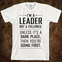 I'm a Leader, Not a Follower (Usually)  - That Kills Me