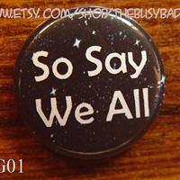 Pin or Magnet  BG01  So Say We All  Battlestar by TheBusyBadger