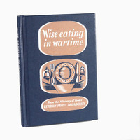 Wise Eating in Wartime : Welcome to the Imperial War Museum Online Shop