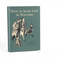 How to Keep Well in Wartime : Welcome to the Imperial War Museum Online Shop