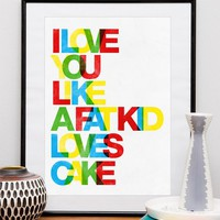 Typography word art, Love quote print, Letterpres style  poster, positive art, colorful  -   I love you as a fat kid loves cake A3