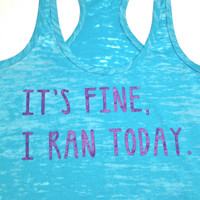 It's fine I ran today //  Runner Tank Top by AbundantHeartApparel