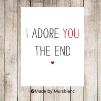 I Adore you the end. Typography Art Print