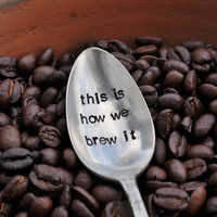 This is how we brew it (TM)- Whimsical Hand Stamped Vintage Spoon for COFFEE LOVERS by jessicaNdesigns