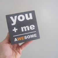 You Plus Me Equals Awesome  Art Block Print by pumpkinandbutterfly