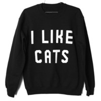 I Like Cats Sweatshirt WHITE ON BLACK (Select Size)