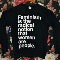 'Feminism is the Radical Notion' Charity Sweater